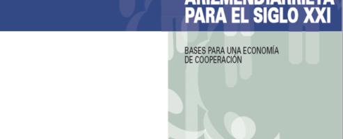 Pensamientos de Arizmendiarrieta para el siglo XXI. Bases para una economía de cooperación.